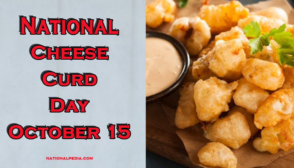 National Cheese Curd Day October 15