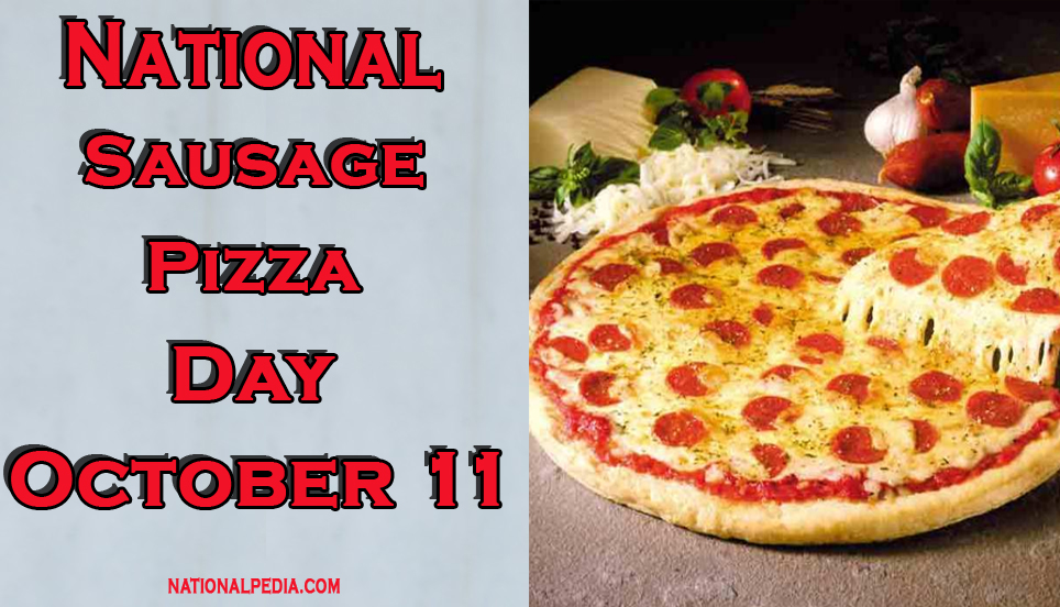 National Sausage Pizza Day October 11